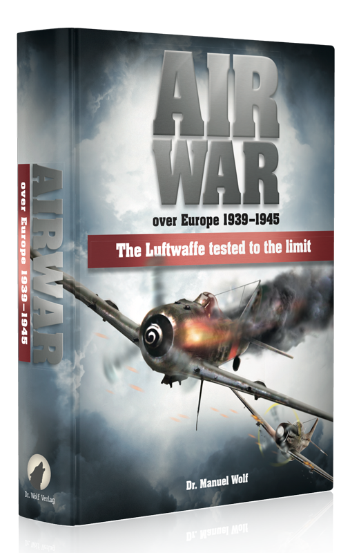 Jetzt kaufen: Air War over Europe 1939-1945 – The Luftwaffe tested to the limit von Dr. Manuel Wolf